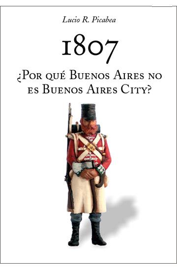 1807 ¿Por qué Buenos Aires no fue Buenos Aires City?