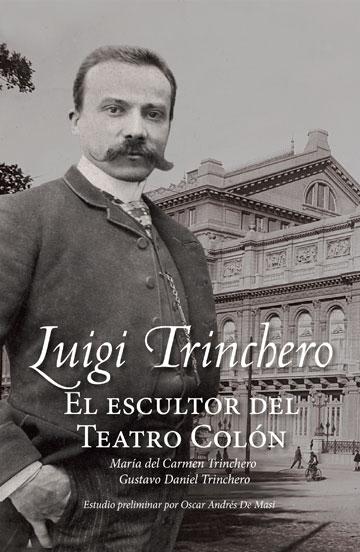 Luigi Trinchero, el escultor del Teatro Colón